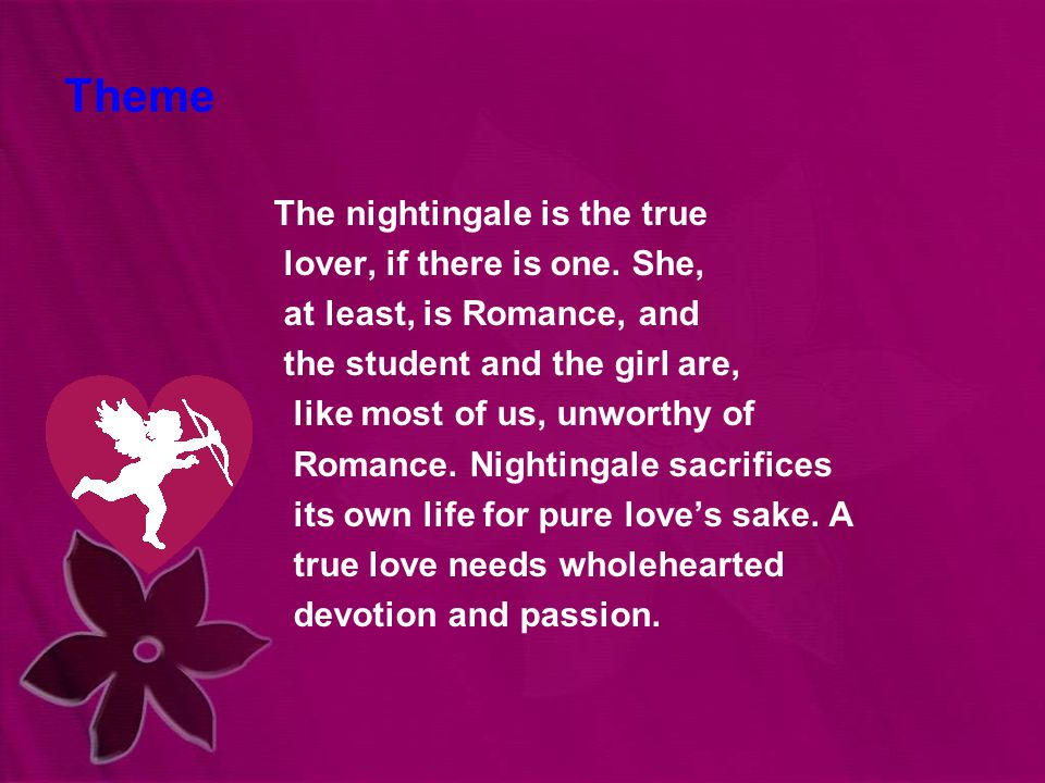 Theme The nightingale is the true lover, if there is one.