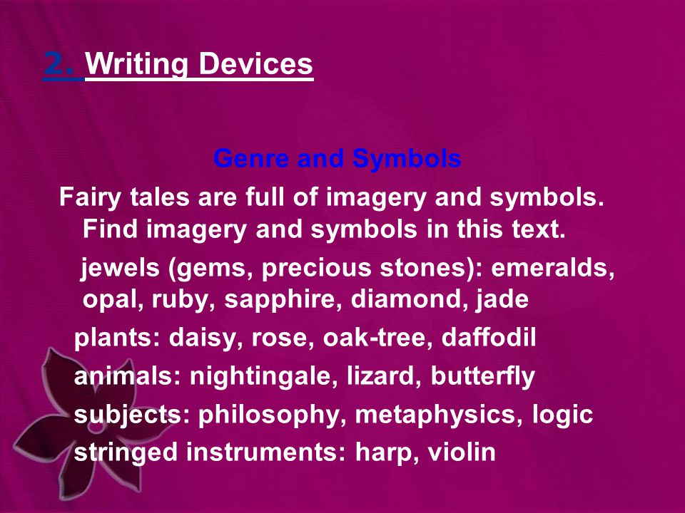 2. Writing Devices Genre and Symbols Fairy tales are full of imagery and symbols.
