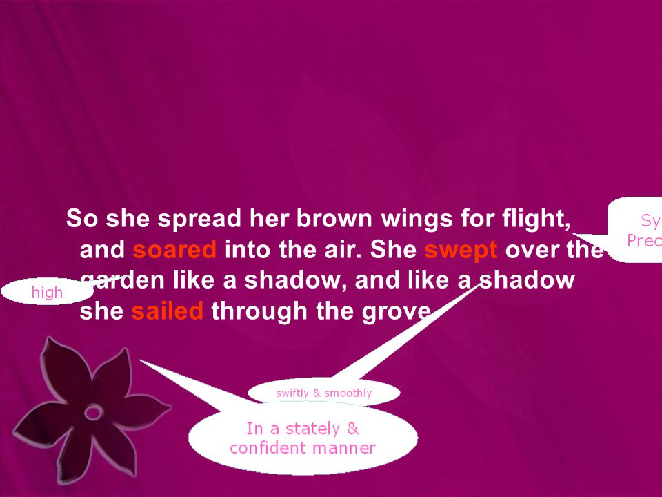 So she spread her brown wings for flight, and soared into the air. She swept over the garden like a shadow, and like a shadow she sailed through the g