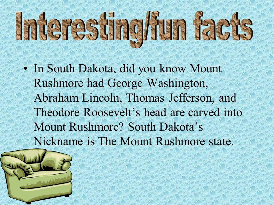In South Dakota, did you know Mount Rushmore had George Washington, Abraham Lincoln, Thomas Jefferson, and Theodore Roosevelt's head are carved into Mount Rushmore.