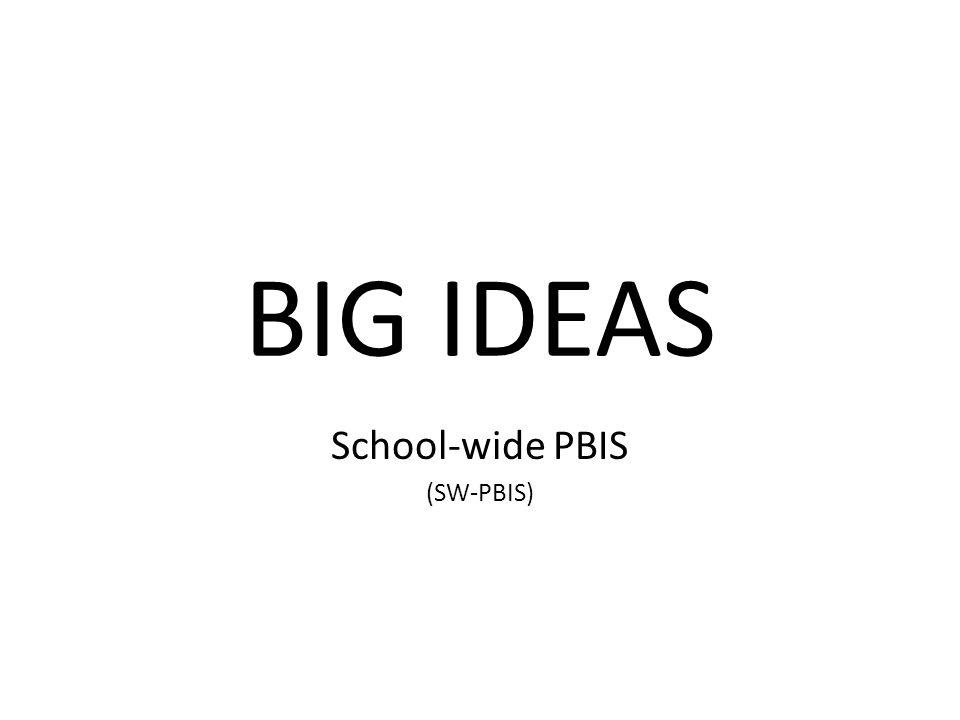 BIG IDEAS School-wide PBIS (SW-PBIS)
