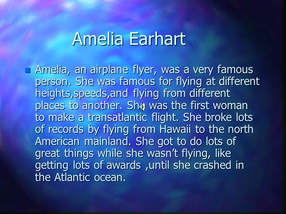 The things that Amelia Earhart and I have in common are that we both like planes, flying, taking trips, doing fun and exciting things. Some other thin