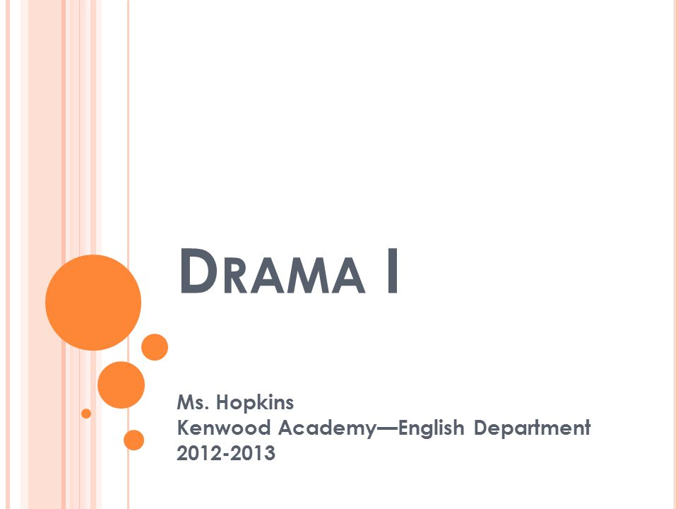 D RAMA I Ms. Hopkins Kenwood Academy—English Department 2012-2013