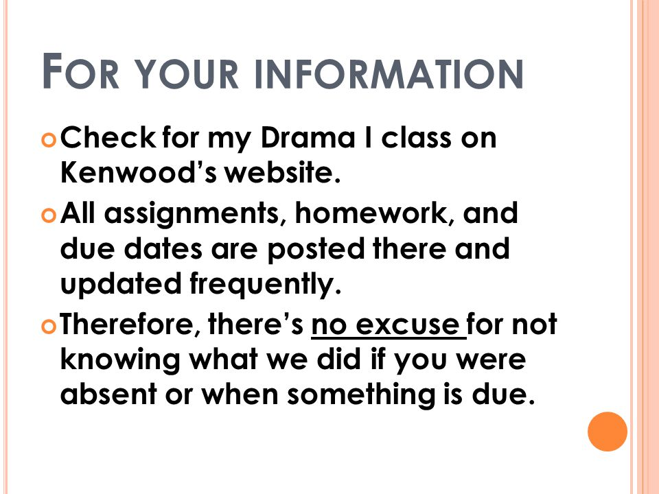 F OR YOUR INFORMATION Check for my Drama I class on Kenwood's website.