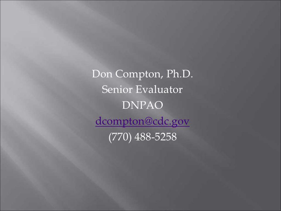 Don Compton, Ph.D. Senior Evaluator DNPAO dcompton@cdc.gov (770) 488-5258