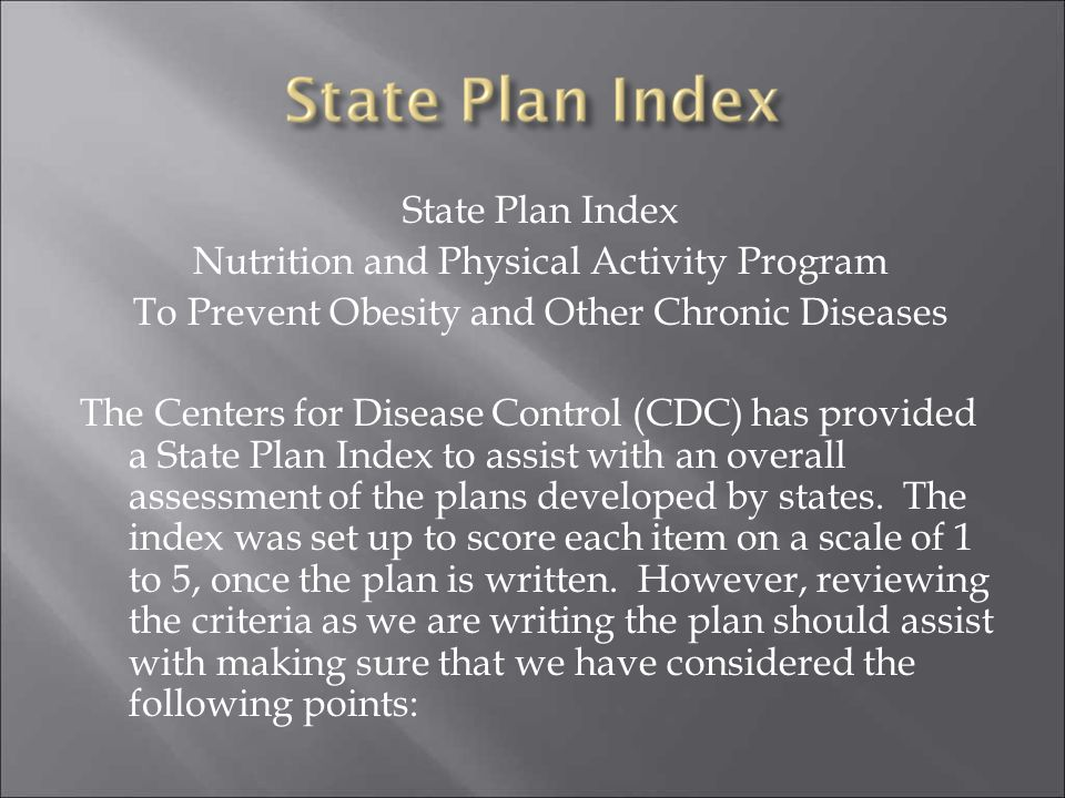 State Plan Index Nutrition and Physical Activity Program To Prevent Obesity and Other Chronic Diseases The Centers for Disease Control (CDC) has provi