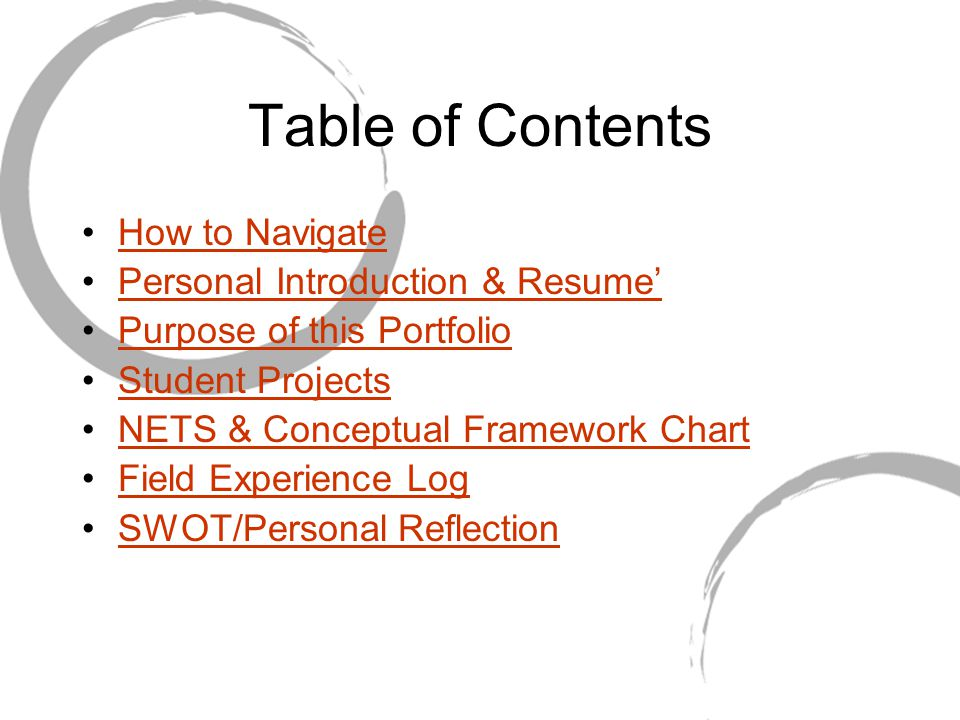 Table of Contents How to Navigate Personal Introduction & Resume' Purpose of this Portfolio Student Projects NETS & Conceptual Framework Chart Field Experience Log SWOT/Personal Reflection