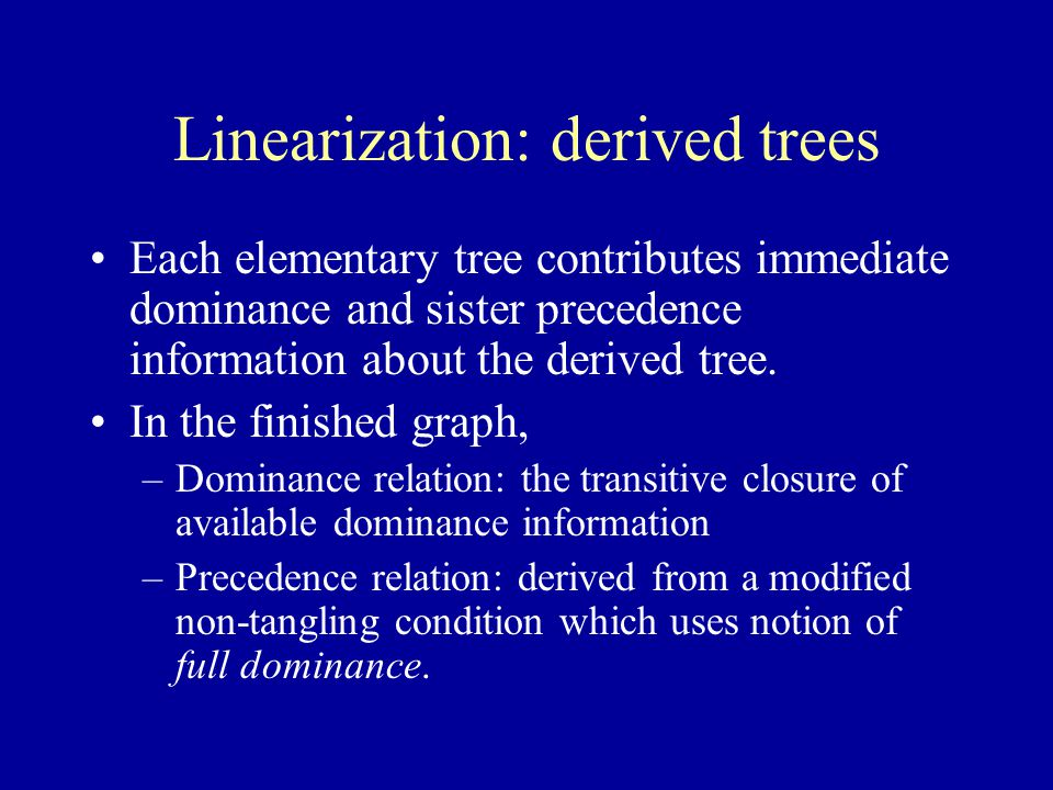 Linearization: derived trees Each elementary tree contributes immediate dominance and sister precedence information about the derived tree.