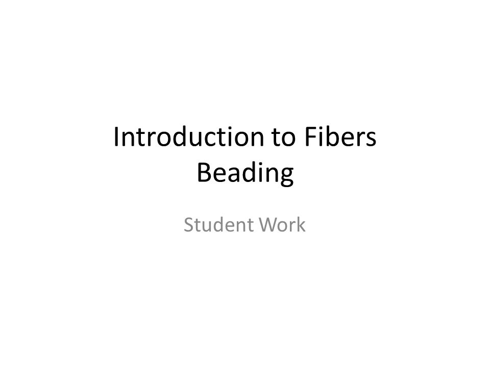 Introduction to Fibers Beading Student Work