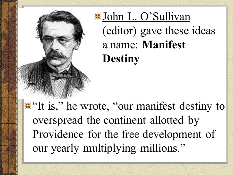 """It is,"" he wrote, ""our manifest destiny to overspread the continent allotted by Providence for the free development of our yearly multiplying million"
