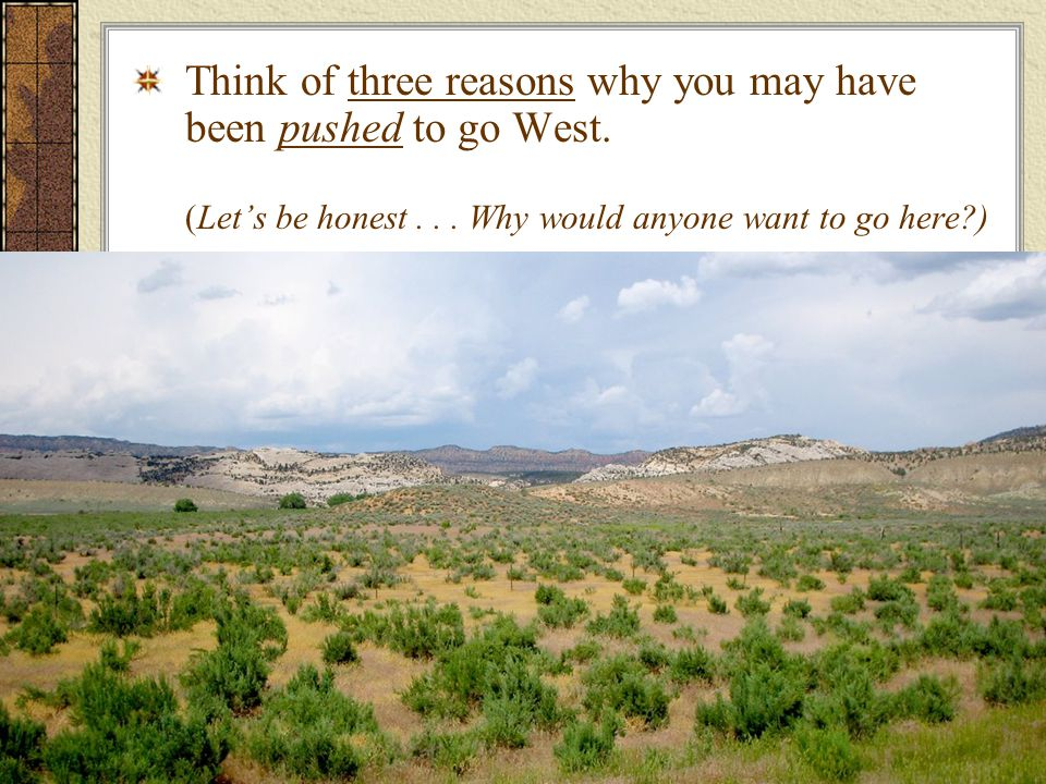Think of three reasons why you may have been pushed to go West.