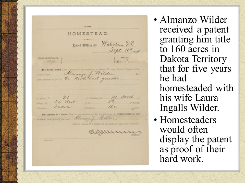 Almanzo Wilder received a patent granting him title to 160 acres in Dakota Territory that for five years he had homesteaded with his wife Laura Ingalls Wilder.