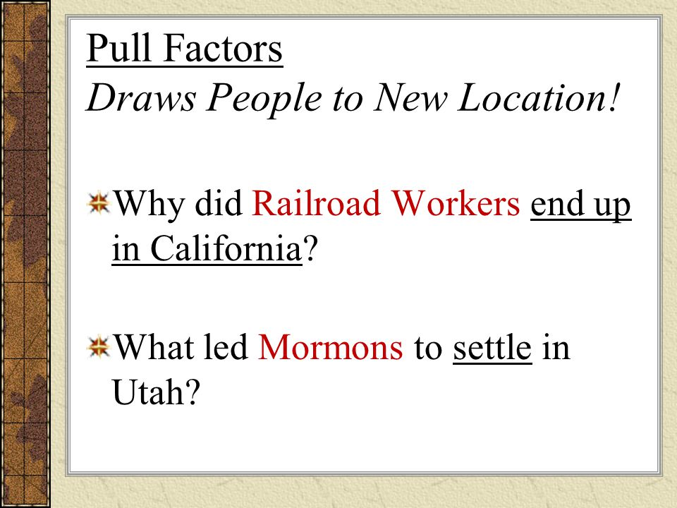 Pull Factors Draws People to New Location! Why did Railroad Workers end up in California? What led Mormons to settle in Utah?