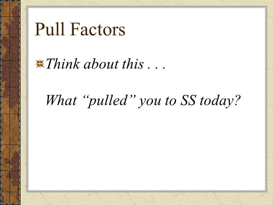 "Pull Factors Think about this... What ""pulled"" you to SS today?"