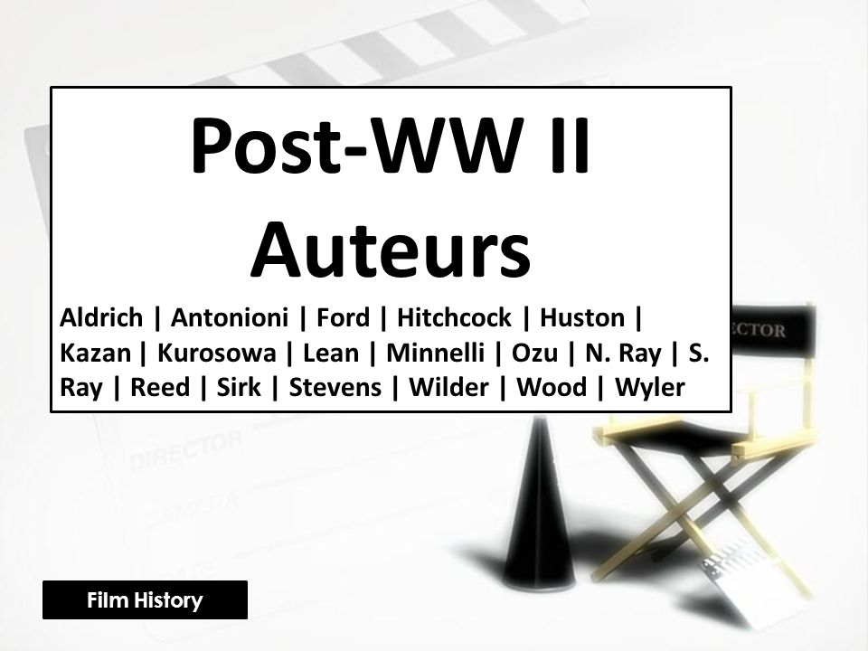 Post-WW II Auteurs Aldrich | Antonioni | Ford | Hitchcock | Huston | Kazan | Kurosowa | Lean | Minnelli | Ozu | N.