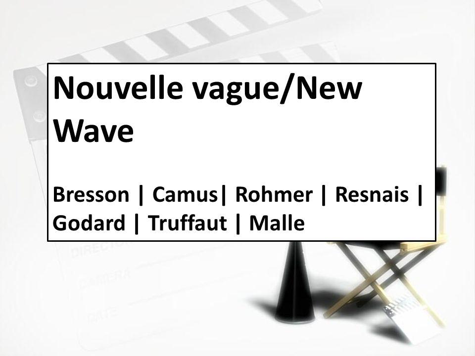 Nouvelle vague/New Wave Bresson | Camus| Rohmer | Resnais | Godard | Truffaut | Malle