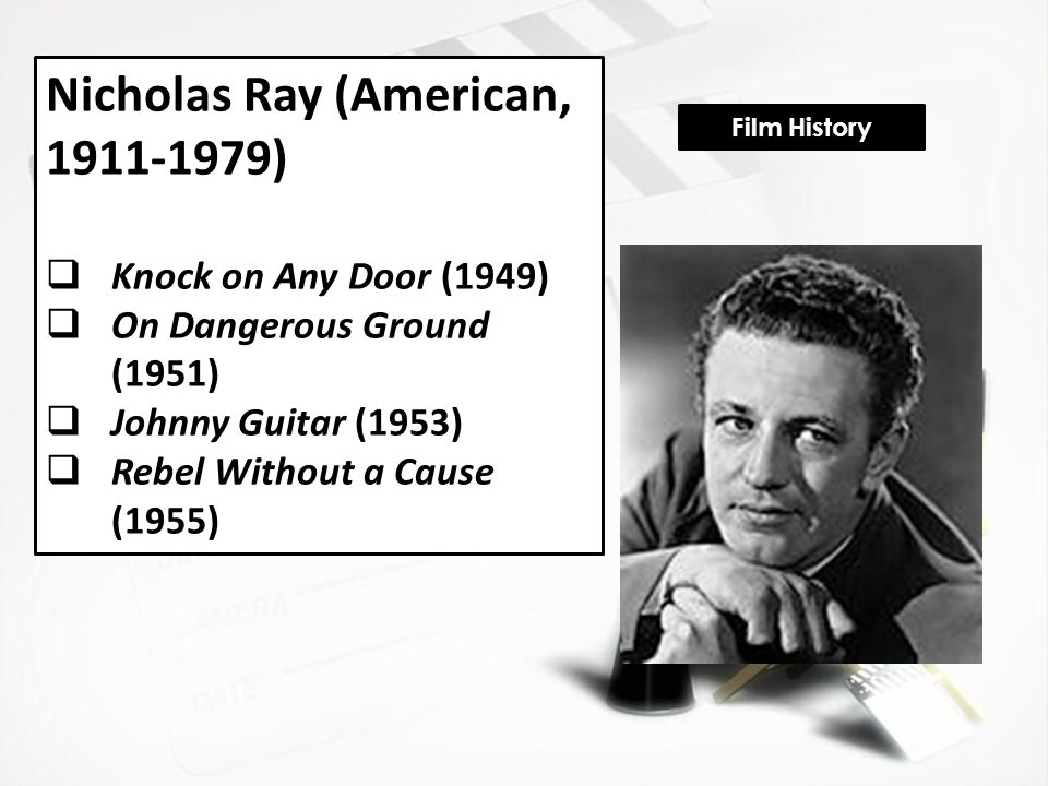 Nicholas Ray (American, 1911-1979)  Knock on Any Door (1949)  On Dangerous Ground (1951)  Johnny Guitar (1953)  Rebel Without a Cause (1955) Film History