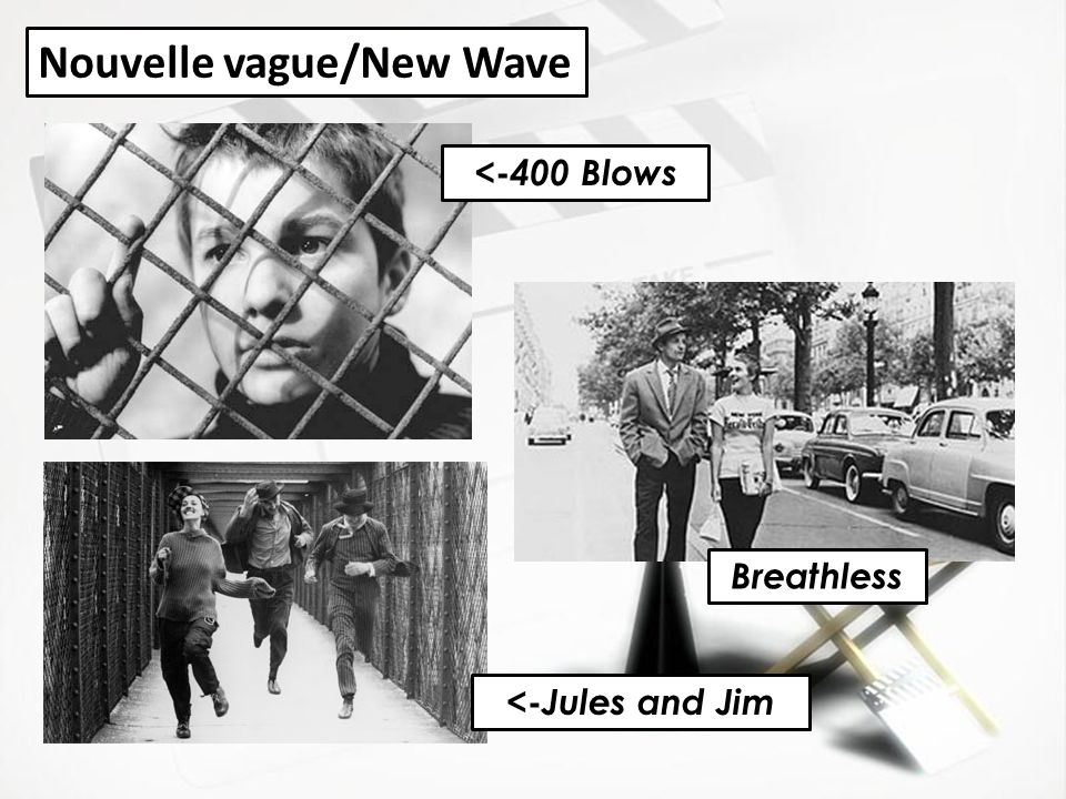 <- 400 Blows <- Jules and Jim Breathless