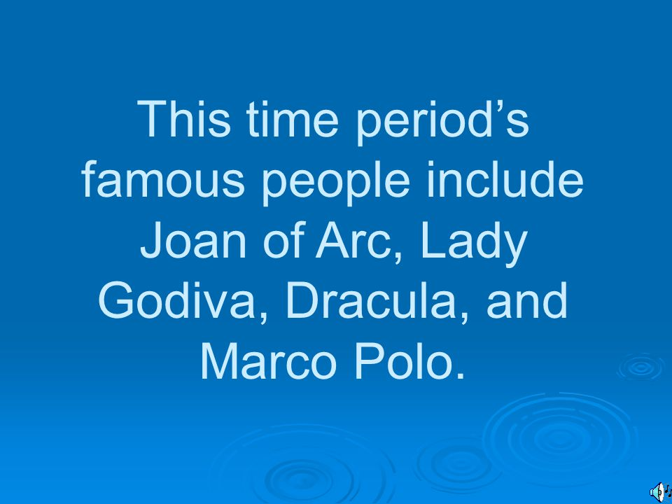 This time period's famous people include Joan of Arc, Lady Godiva, Dracula, and Marco Polo.