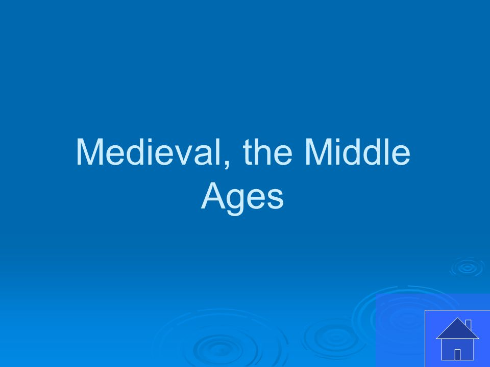 Medieval, the Middle Ages