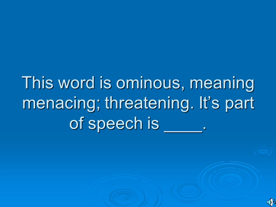 This word is ominous, meaning menacing; threatening. It's part of speech is ____.