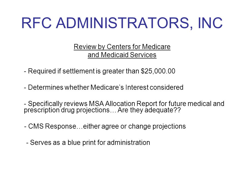 RFC ADMINISTRATORS, INC Review by Centers for Medicare and Medicaid Services - Required if settlement is greater than $25,000.00 - Determines whether