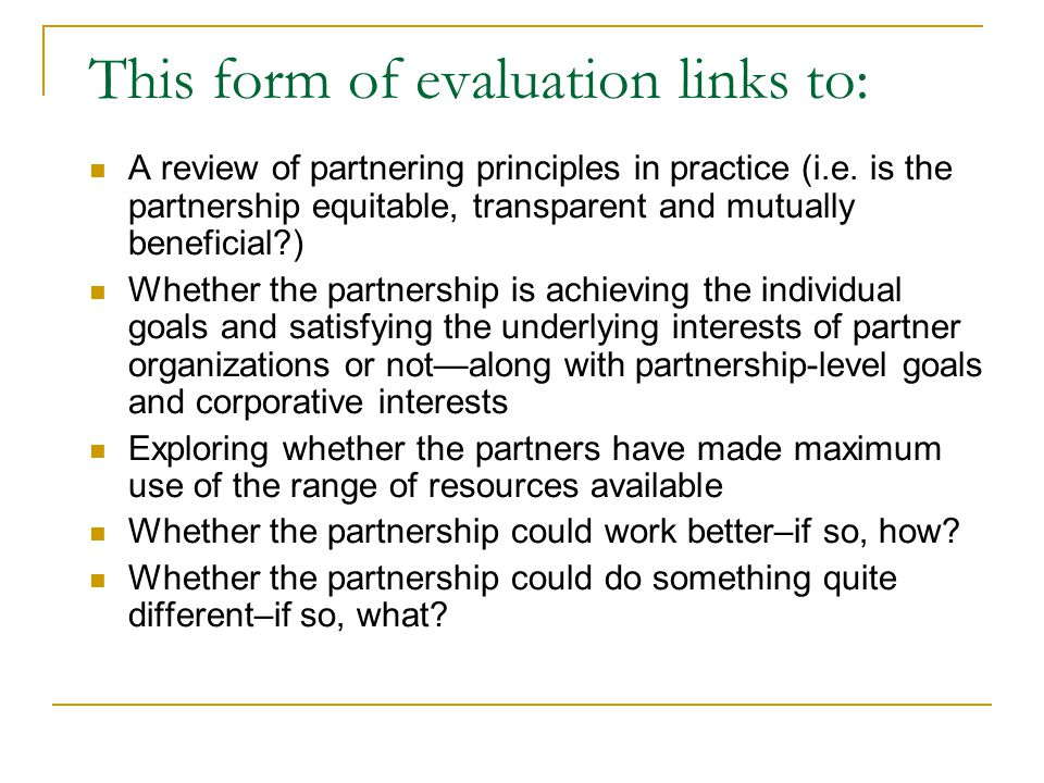 This form of evaluation links to: A review of partnering principles in practice (i.e.