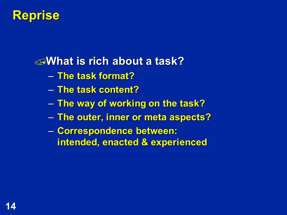 14 Reprise  What is rich about a task. –The task format.