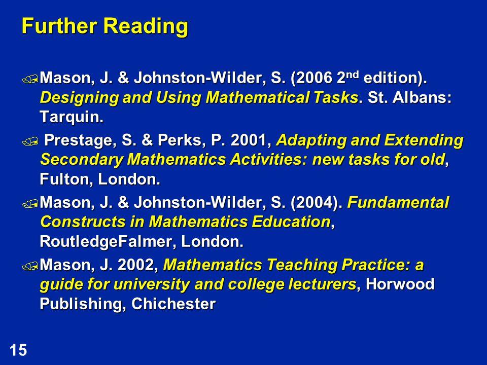 15 Further Reading  Mason, J. & Johnston-Wilder, S.