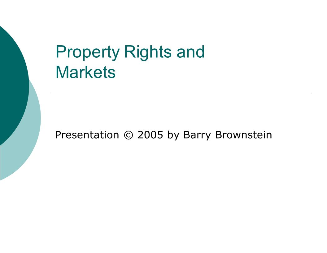 Property Rights and Markets Presentation © 2005 by Barry Brownstein