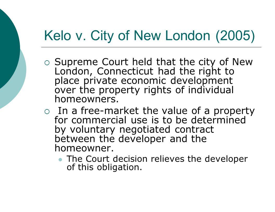 Kelo v. City of New London (2005)  Supreme Court held that the city of New London, Connecticut had the right to place private economic development ov