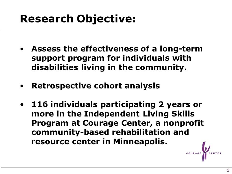 2 Research Objective: Assess the effectiveness of a long-term support program for individuals with disabilities living in the community.