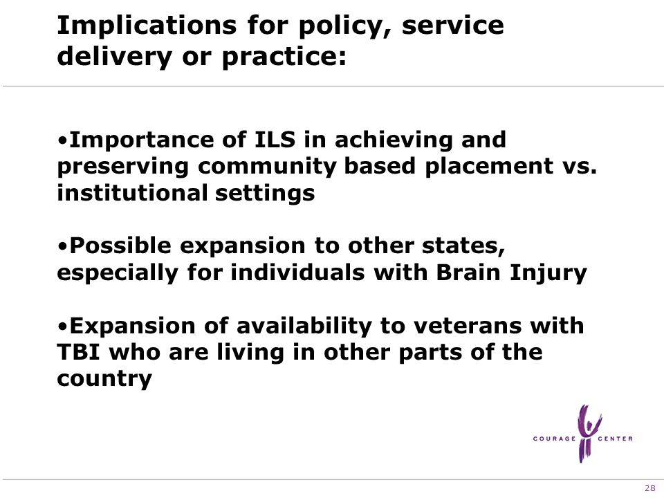 28 Implications for policy, service delivery or practice: Importance of ILS in achieving and preserving community based placement vs.