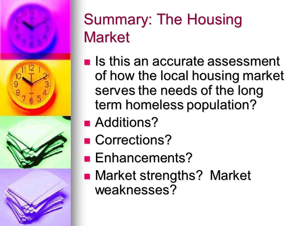 Summary: The Housing Market Is this an accurate assessment of how the local housing market serves the needs of the long term homeless population.