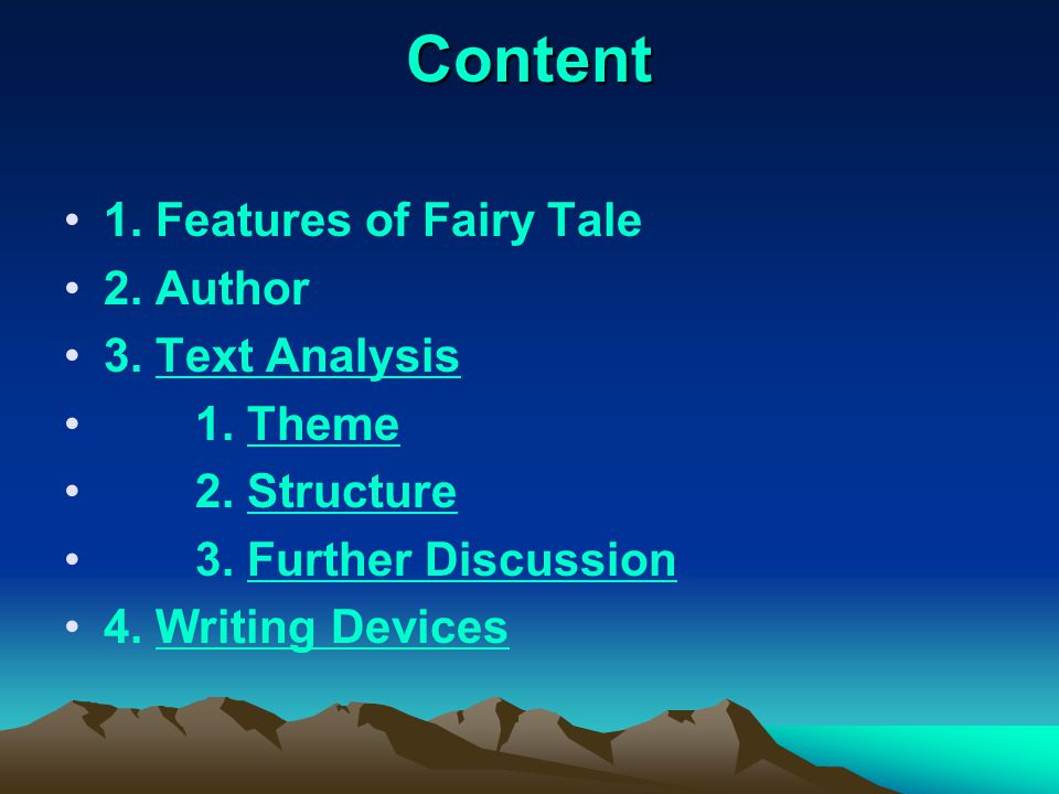 Content 1. Features of Fairy Tale 2. Author 3. Text AnalysisText Analysis 1. ThemeTheme 2. StructureStructure 3. Further DiscussionFurther Discussion