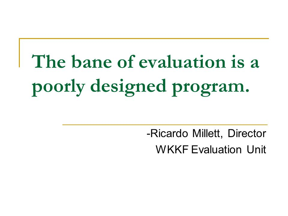 The bane of evaluation is a poorly designed program.