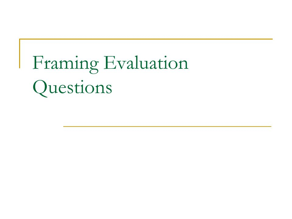 Framing Evaluation Questions
