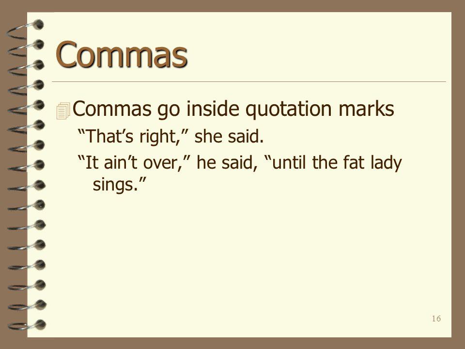 16 Commas 4 Commas go inside quotation marks That's right, she said.
