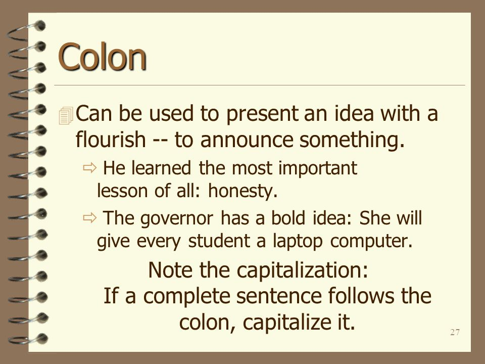 27 Colon 4 Can be used to present an idea with a flourish -- to announce something.