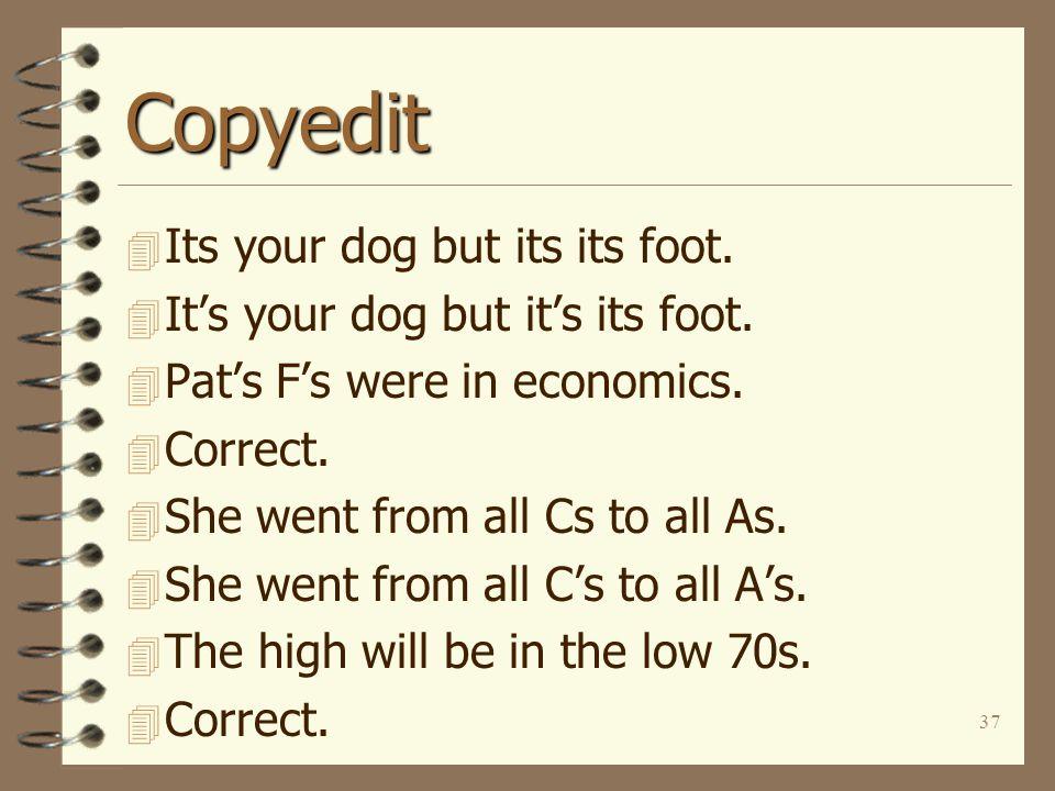 37 Copyedit 4 Its your dog but its its foot. 4 It's your dog but it's its foot.