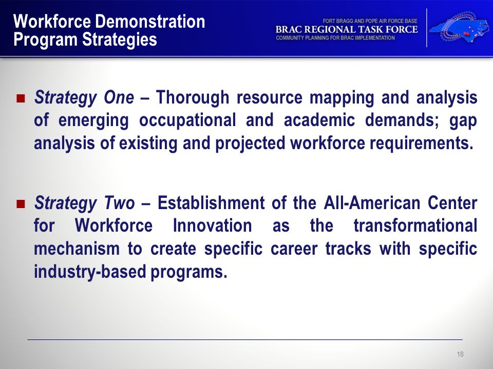 Workforce Demonstration Program Strategies Strategy One – Thorough resource mapping and analysis of emerging occupational and academic demands; gap analysis of existing and projected workforce requirements.