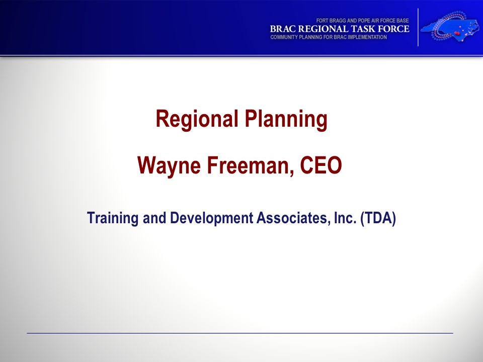 Regional Planning Wayne Freeman, CEO Training and Development Associates, Inc. (TDA)