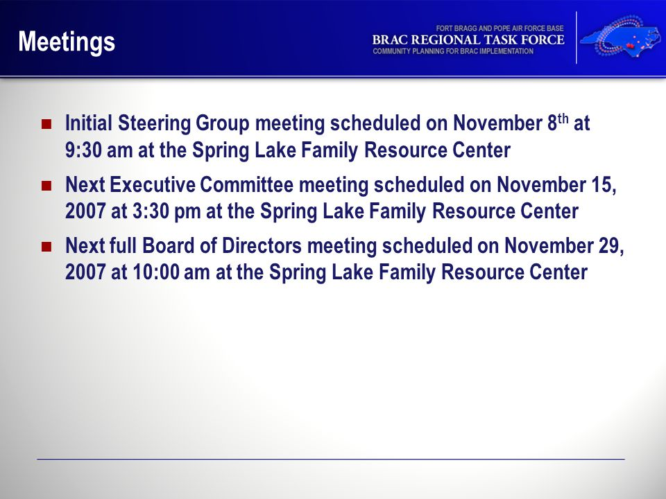 Meetings Initial Steering Group meeting scheduled on November 8 th at 9:30 am at the Spring Lake Family Resource Center Next Executive Committee meeting scheduled on November 15, 2007 at 3:30 pm at the Spring Lake Family Resource Center Next full Board of Directors meeting scheduled on November 29, 2007 at 10:00 am at the Spring Lake Family Resource Center