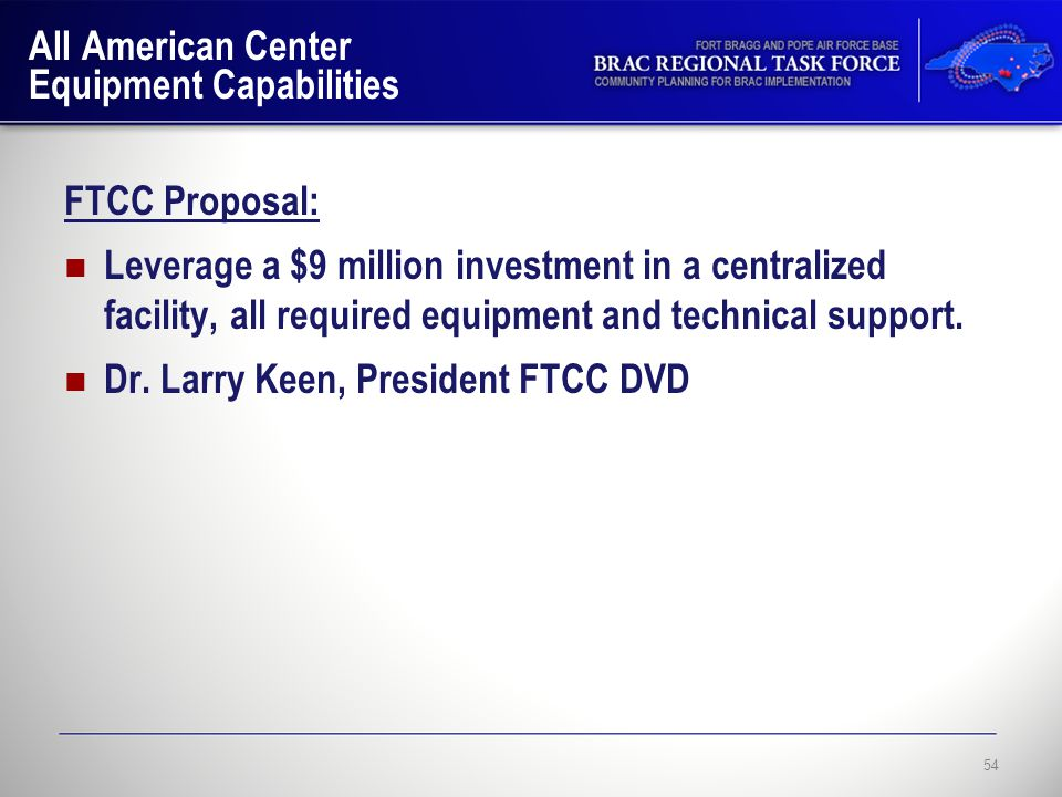 All American Center Equipment Capabilities FTCC Proposal: Leverage a $9 million investment in a centralized facility, all required equipment and technical support.
