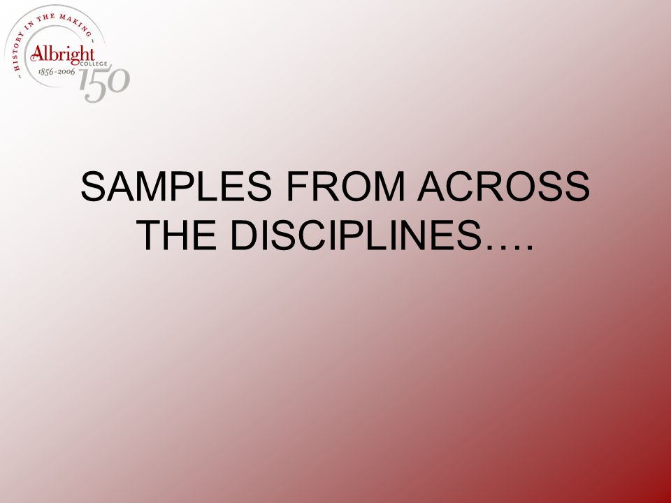 SAMPLES FROM ACROSS THE DISCIPLINES….