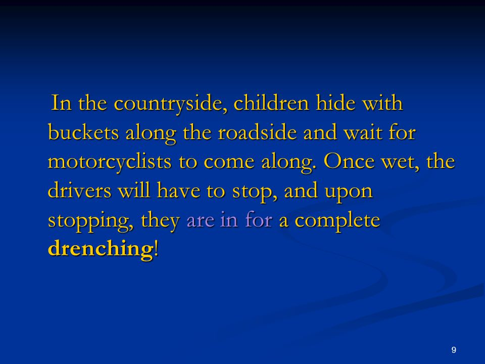 9 In the countryside, children hide with buckets along the roadside and wait for motorcyclists to come along.