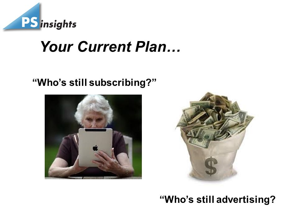 """Who's still subscribing?"" ""Who's still advertising? Your Current Plan…"
