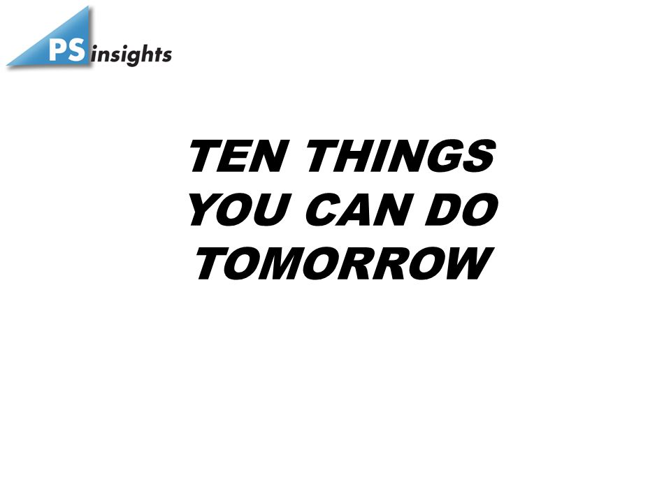 TEN THINGS YOU CAN DO TOMORROW
