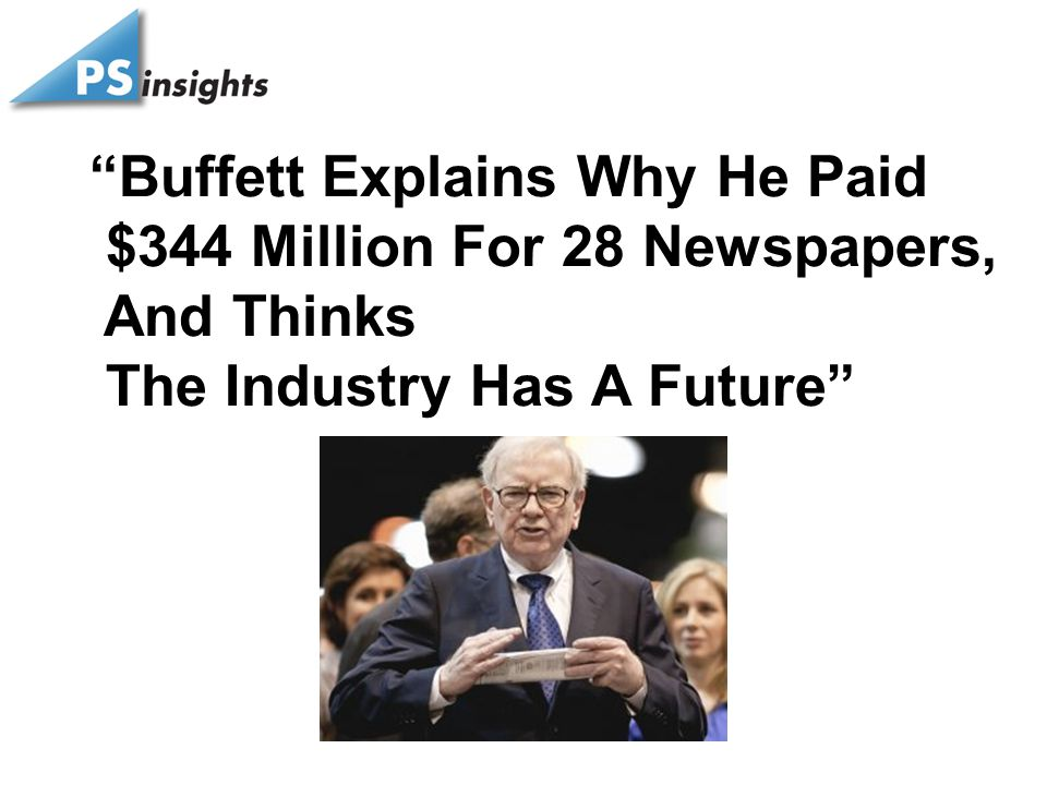 Buffett Explains Why He Paid $344 Million For 28 Newspapers, And Thinks The Industry Has A Future