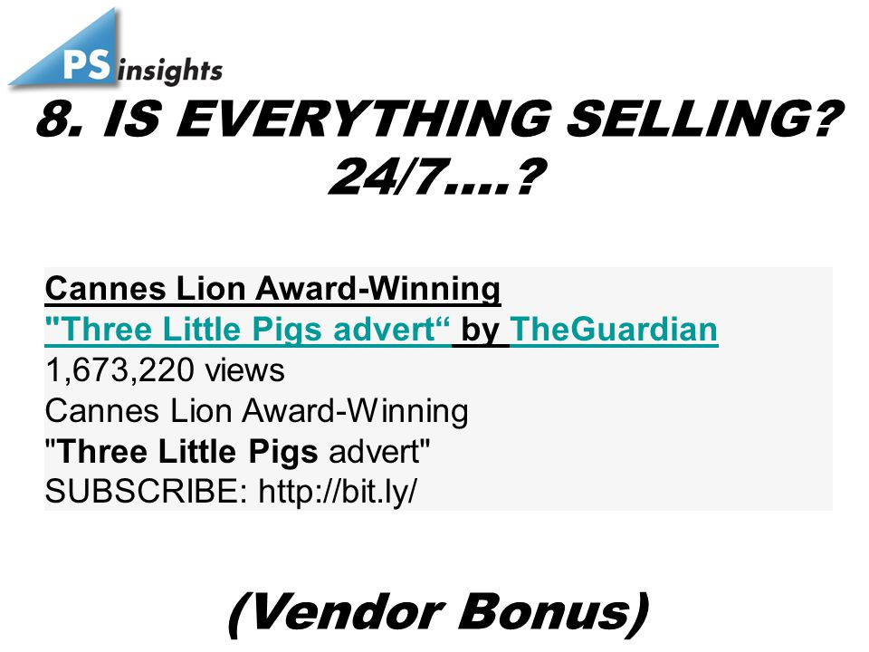 8. IS EVERYTHING SELLING? (Vendor Bonus) 24/7….? Cannes Lion Award-Winning